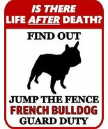 is There Life After Death? Jump The Fence French Bulldog Duty Dog Sign S... - $7.77