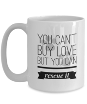 You Can't Buy Love But You Can Rescue It -Rescue Mom Dad Cat Dog Owner W... - $19.50+
