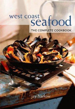 West Coast Seafood : The Complete Cookbook - Jay Harlow - $24.01