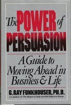 Power of Persuasion: A Guide to Moving Ahead in Business & Life Funkhous... - $18.00
