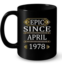 Epic Since April 1978 40th Birthday Gift Tee Gift Coffee Mug - $13.99+