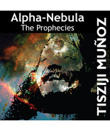 Alpha-Nebula The Prophecies Tisziji Munoz CD - $59.99