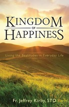 Kingdom of Happiness: Living the Beatitudes in Everyday Life (Paperbound)