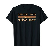 Support Your Local Dive Bar a´´arel for Support Local Barten T-Shirt - $15.99