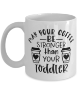 Mother's Day Gift- May Your Coffee Be Stronger Than Your Toddler - 11 oz  - £14.24 GBP