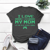 I Love It When My Mom Lets Me Play Video Games T- Shirt Birthday Funny I... - $15.99+