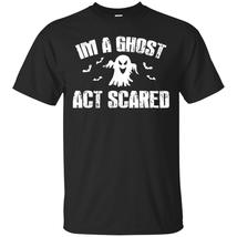 I'm A Ghost Act Scared Halloween T-Shirt - $13.95+