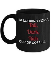 I'm Looking For A Tall, Dark, Rich Cup Of Coffee - Novelty 11oz Black Ceramic Fu - $18.80