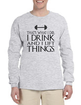Men's Long Sleeve That's What I Do I Drink And Lift Things Fun - $14.94+