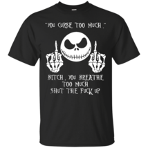 Jack Skellington You Curse Too Much Bitch G200 Gildan Ultra Cotton T-Shirt - $19.00+