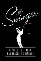 The Swinger: A Novel..Authors: Michael Bamberger, Alan Shipnuck (used ha... - $13.00