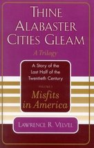 Thine Alabaster Cities Gleam: A Story of the Last Half of the Twentieth Century,