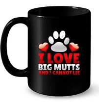 Awesome I Love Big Mutts And I Cannot Lie Dog Lover Ceramic Mug - $13.99+