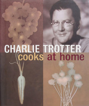 Charlie Trotter Cooks At Home Cookbook - $18.13