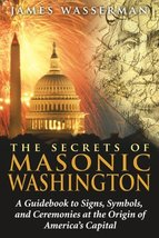 The Secrets of Masonic Washington: A Guidebook to Signs, Symbols, and Ce... - $3.92