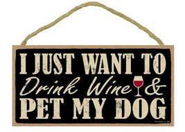 """I Just Want to Drink Wine and Pet My Dog Sign Plaque Dog 10"""" x 5"""" - $10.95"""