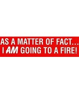 AS A MATTER OF FACT- I AM GOING TO A FIRE!     Vinyl Decal for Firefighters - $2.23