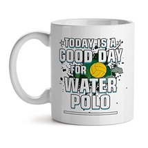 Today is a Good Day for Water Polo - Mad Over Mugs - Inspirational Unique Popula - $17.59