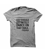 Mad Over Shirts You should Definitely Dance On That Table Tequila Men's ... - $23.47