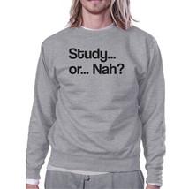 Study Or Nah Grey Sweatshirt - $20.99+