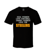 Real Women Love Football Smart Women Love The Steelers Fan  Woman Nfl T Shirt - $19.99
