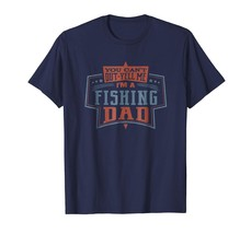 New Shirts - You Can't Out-yell Me I'm A Fishing Dad T Shirt Men Men - $19.95+