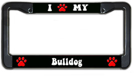 I Love My Bulldog Pet Dog Metal License Plate Frame Holder - $19.95