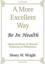 A More Excellent Way: Be in Health: Pathways of Wholeness, Spiritual Roo... - $13.84