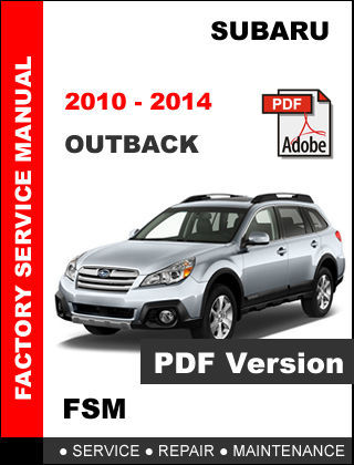 SUBARU OUTBACK 2010 - 2014 FACTORY SERVICE REPAIR WORKSHOP MAINTENANCE MANUAL