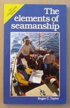 The Elements of Seamanship (Seamanship Series) Taylor, Roger C.