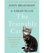 The Trainable Cat: A Practical Guide to Making Life Happier for You and ... - $8.41