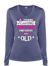 A Tennis Playing Grandma Never Gets Old T Shirt, Life T Shirt (Ladies LS Heather - $29.99+