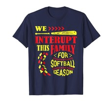 New Shirts - We Interupt This Family For Softball Season- News shirts Men - $19.95+