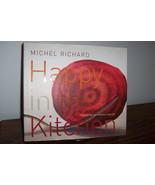 Happy in the Kitchen By: Michel Richard 2006 Hard Cover Cookbook 1st Pri... - $16.99