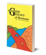 Roadside Geology of Montana ~ Rock Hounding and Gold Prospecting - $19.95