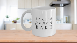 Bakers Gonna Bake Mug Pastry Bread Baking Mom Aunt Gift Ceramic Coffee Cup White - $13.95