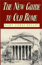 The New Guide to Old Rome [Paperback] Kelley, Mary Corsi