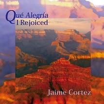 Qué Alegría/I Rejoiced by Jaime Cortez