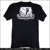 So, You Believe In God. That's Nice, I've Got An Imaginary Friend Too. -... - $16.55+