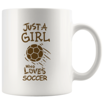 Just a Girl Who Loves Soccer 11oz Ceramic Coffee Mug Gift Brown Text - $19.95