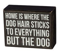 "Dog Hair Sticks to Everything Box Sign Primitives by Kathy 4.5"" x 3.5"" - $10.95"