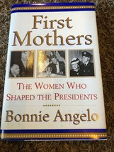 First Mothers : The Women Who Shaped the Presidents by Bonnie Angelo (20... - $2.86