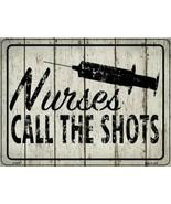 "Nurses Call The Shots Novelty Metal Sign 9"" x 12"" Wall Decor - DS - $23.95"