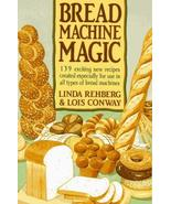 Bread Machine Magic: 139 Exciting New Recipes Created Especially for Use... - $11.87