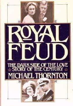 Royal Feud: The Dark Side of the Love Story of the Century Thornton, Michael