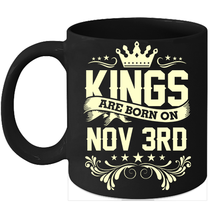 Kings Are Born On November 3rd Birthday 11oz Coffee Mug Gift - $15.95