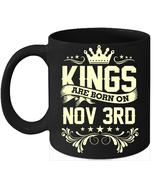 Kings Are Born On November 3rd Birthday 11oz Coffee Mug Gift - $15.95