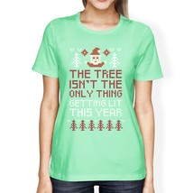 The Tree Is Not The Only Thing Getting Lit This Year Womens Mint Shirt - $14.99