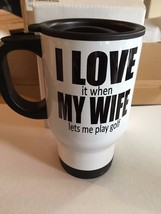 GOLF TRAVEL MUG 14OZ - I LOVE it when MY WIFE lets me play golf - GAG GI... - $11.87+