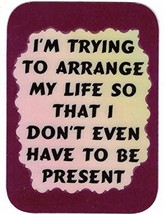 "I'm Trying To Arrange My Life So I Don't Even Have 3"" x 4"" Love Note Humorous Sa - $2.69"